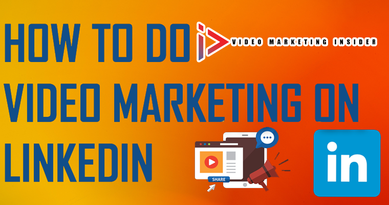 How to do Video Marketing on LinkedIn