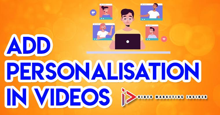 Add Personalisation in videos
